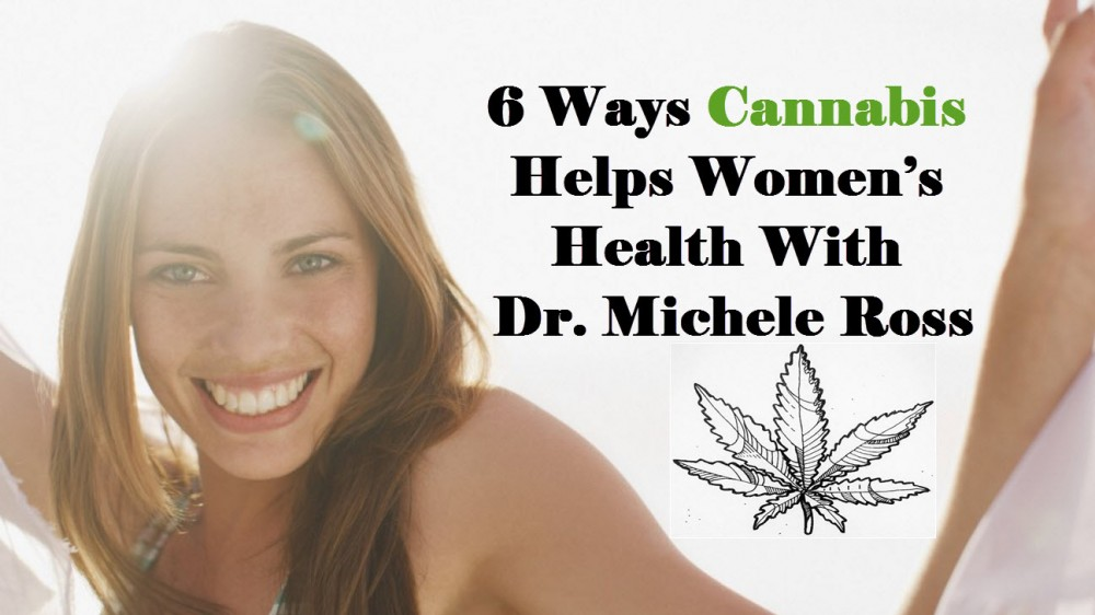 DR ROSS ON CANNABIS AND WOMEN HEALTH